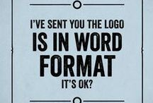 Graphic Design Humor & Tips and Tricks / I get a good laugh as an artist - plus, I enjoy seeing new things that will help me as a graphic designer. / by Holly McCaig