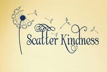 Scatter kindness / by Karen Van Orman