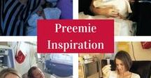Preemie Inspiration / Inspiration for Moms with Premature Babies