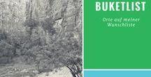 Buketlist - Living the World träumt / Was will ich sehen? Hier findest du meine großen und kleinen Reiseziele.