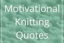 Motivational Knitting Quotes / Cool, fun or motivational quotes for knitters.