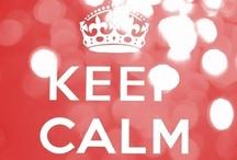 Keep Calm / by Alicia Hamlett