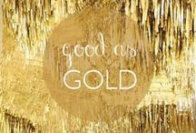 Good as GOLD / by Alicia Hamlett
