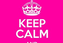 Keep Calm and... / by namemeamy