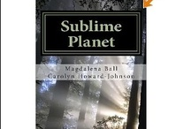 Sublime Planet / Sublime Planet, the magical place Magdlena Ball and I retreat to when we want a quiet, poetic moment.  / by Carolyn Howard-Johnson