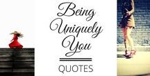 Quotes - Being Uniquely You / Inspirational quotes about being yourself, knowing yourself and having confidence in yourself.