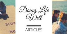 Articles - Doing Life Well / How to live well - life hacks, relating to others, work, play and being a good adult.