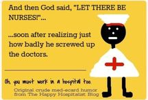 The Nurse will See You Now  / Nursing....a noble profession but at times can be so stressfull and unappreciated. Sometimes you just have to laugh! and sometimes you need a reminder of it's history..... / by Michele Seat