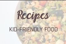 RECIPES: Kid-Friendly Food / Kid-friendly food recipes for the busy mom.