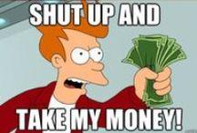 Shut up and take my money / by Emily Idzior
