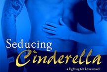 Seducing Cinderella / Book One in the Fighting for Love series for Entangled Publishing's Brazen line - available July 2012
