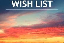 IBB's Wish List / Places I'm DYING to visit & things I'd LOVE to do!
