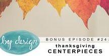 episode #24: Thanksgiving Centerpieces