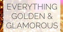 Everything GOLD ♥ Glitz, Glam & Glitter / Glitz, glam, gold, glitter - how couldn't you love it?!