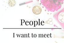 People I want to meet