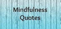 Mindfulness Quotes / Mindfulness quotes to help you relax, de-stress, focus and quiet the mind. Open the doors to self-knowledge.