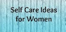 Self Care Ideas for Women / Self Care ideas, tips, suggestions, activities for creative women, stay at home mums, busy and stressed working girls. Daily and nightly rituals to take care of yourself!