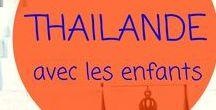 THAILANDE en famille_ Voyage avec enfants / Les meilleurs articles et ressources pour préparer votre voyage en famille en Thaïlande !
