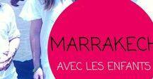 MARRAKECH en famille / Voyage et séjour à Marrakech en famille : conseils, guides pratiques et photos le plaisir !