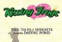 Books worth reading! / KISSING FROGS - Tall Tales from the Dating Pond. You'll get insights that will change how you feel about dating. So, pucker up, Princess! LIKE us on Facebook to get FREE chapters: Facebook.com/TheDatingPond and I'd love a PIN too. THANKS for helping me launch!! / by Kristi Anderson