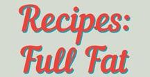 Recipes: Full Fat