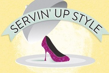 Servin' Up Style / Where fashion & food meet. / by Amy Singleterry-Saunders