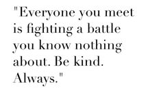 ch ; noora sætre / everyone you meet is a fighting a battle you know nothing about. be kind, always.