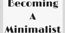 Becoming a Minimalist / Ideas for becoming a minimalist and making life more simple.