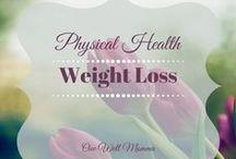 Physical Health and Weight Loss / Tips on exercises, meal planning, diets and encouragement for weight loss