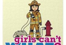Girls Can't WHAT? Firefighter Girl / The coolest place for Firefighter Girls and the famous Girls Can't WHAT? gifts that you can choose from to have and to give.