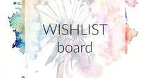 WISHLIST / Things I want.