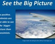 See the Big Picture / Be positive. Optimists are better able to see the big picture than pessimists.
