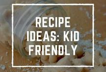 Recipe Ideas: Kid-Friendly