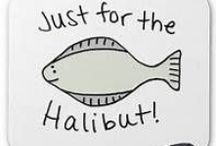 Eat Fish just for the Halibut! / by JP Armstrong
