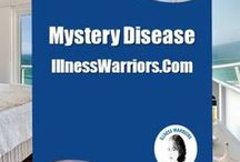 Mystery Disease / Living with an undiagnosed illness.