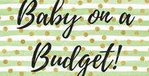 Baby on a Budget / Have kids and a budget? They make for a difficult pair but we have lots of tips and advice on how to make sure your baby and budget are both well taken care of!