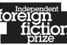 Independent Foreign Fiction Prize / Celebrating the best book in fiction by a living author translated into English and published in the UK. Launched by The Independent.