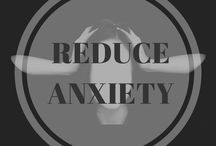 Reduce Anxiety / Advice and tips on how to reduce anxiety!