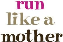 Run Like A Mother / by Lorie Boyd