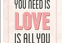 Love is all you need / by Sonya Booton
