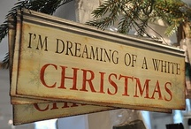Dreaming of a White Christmas / Everything Christmas / by Gaye Marie