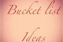 ME - Bucket List/MUST DOS