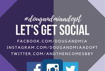 Our Social Media | Doug and Mia Adopt / Our Social Feeds. Facebook.com/dougandmia Instagram.com/dougandmiaadopt Twitter.com/andthencomesbby