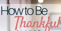 Thankfulness! / We should live with grateful hearts! Here are some things to help you do that!