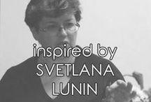 | svetlana lunin | / Inspired by Svetlana Lunin