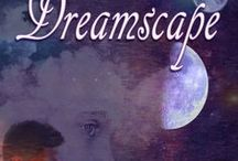 DREAMSCAPE / A board of inspiration and possibility around the upcoming release of my debut novel, DREAMSCAPE (coming July 11, 2017)!