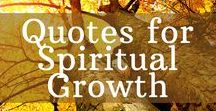 Spiritual Quotes / Get inspired on your journey with these quotes for spiritual growth. Golden nuggets of truth and wisdom!