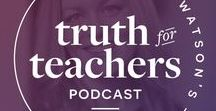 Truth for Teachers Podcast / A weekly 10 minute podcast designed to inspire teachers and get you energized for the week ahead!