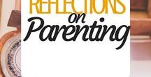 Reflections on Parenting / Reflections on parenting, parenting tips and advice, and encouragement for parents too.