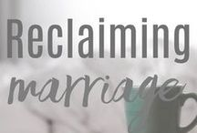 Reclaiming Marriage / Beyond I do, and crossing into honoring, cherishing, and choosing for life.